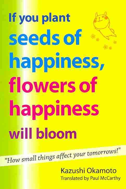 If You Plant Seeds of Happiness, Flowers of Happiness Will Bloom By Okamoto, Kazushi/ McCarthy, Paul (TRN)
