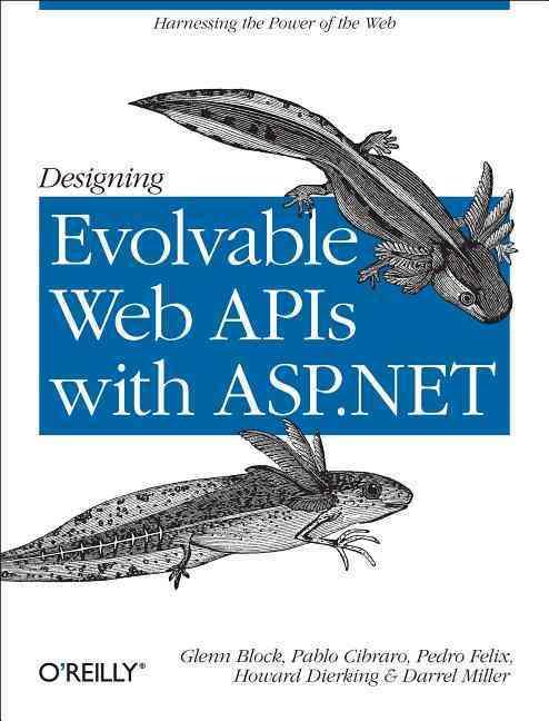 Designing Evolvable Web Apis With Asp.net By Block, Glenn/ Cibraro, Pablo/ Felix, Pedro/ Dierking, Howard/ Miller, Darrel